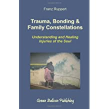 Trauma, Bonding & Family Constellations: Healing Injuries of the Soul by Ruppert, Franz (November 1, 2008) Paperback