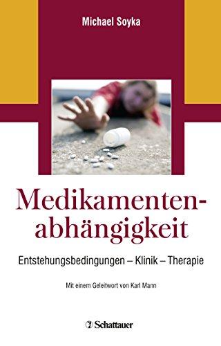 Medikamentenabhängigkeit: Entstehungsbedingungen – Klinik – Therapie