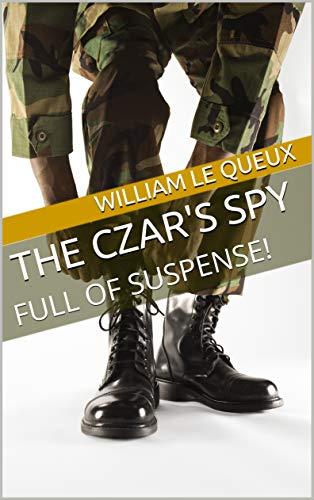 The Czar's Spy: FULL OF SUSPENSE! (English Edition)