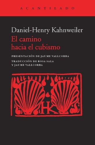 El Camino Hacia El Cubismo (Cuadernos del Acantilado) por Daniel-Henry Kahnweiler