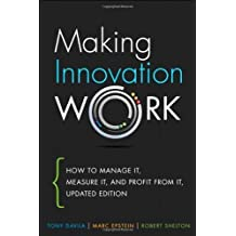 Making Innovation Work: How to Manage it, Measure it, and Profit from it by Davila, Tony, Epstein, Marc, Shelton, Robert (2012) Hardcover