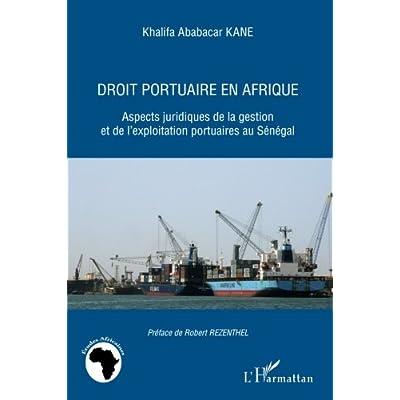 Droit Portuaire en Afrique Aspects Juridiques de la Gestion et de l'Exploitation Portuaires au Seneg
