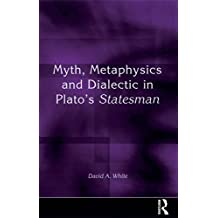 Myth, Metaphysics and Dialectic in Plato's Statesman