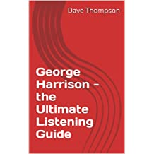 George Harrison - the Ultimate Listening Guide (English Edition)