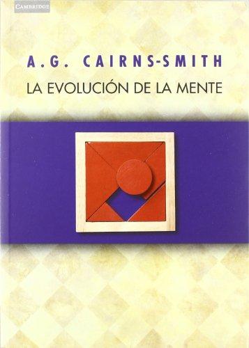 La evolución de la mente: Sobre La Naturaleza De La Materia Y El Origen De La Conciencia por A. G. Cairns-Smith