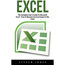 Excel: The Complete User's Guide To Microsoft Excel; How To Become An Excel Expert In No Time! (Excel, Microsoft Office, Excel Shortcuts) (English Edition)