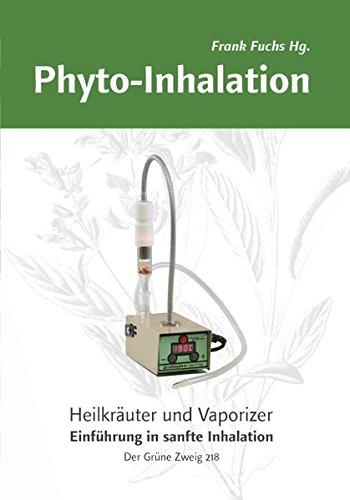 Phyto-Inhalation: Heilkräuter und Vaporizer: Einführung in sanfte Inhalation (Der Grüne Zweig) - Heilkräuter-drucke