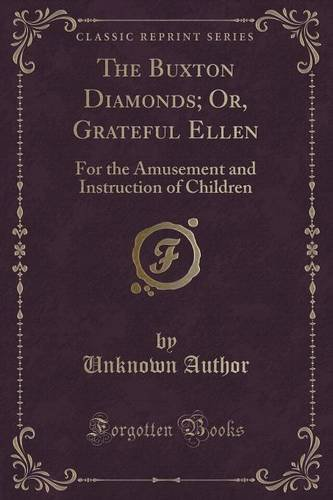 The Buxton Diamonds; Or, Grateful Ellen: For the Amusement and Instruction of Children (Classic Reprint)