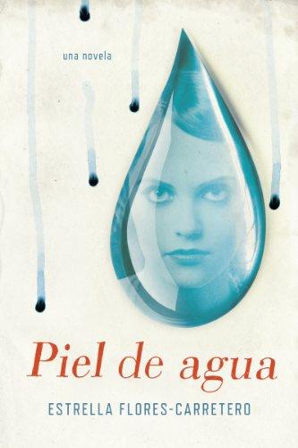 Piel de agua: Una novela por Estrella Flores-Carretero