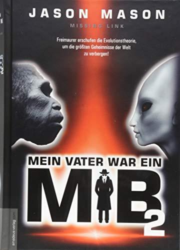 Mein Vater war ein MiB - Band 2: Missing Link - Freimaurer erschufen die Evolutionstheorie, um die größten Geheimnisse der Welt zu verbergen!
