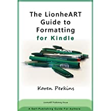 The LionheART Guide to Formatting for Kindle: A Self-Publishing Guide for Independent Authors