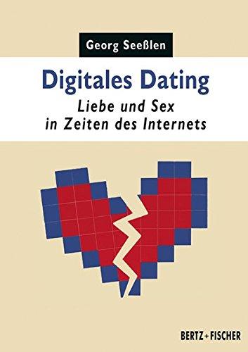 Digitales Dating: Liebe und Sex in Zeiten des Internets (Sexual Politics)