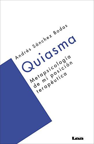 Quiasma, Metapsicología de mi posición terapéutica. por Andrés Ricardo Sánchez Bodas