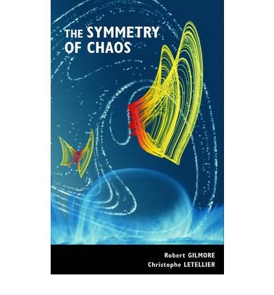 [(The Symmetry of Chaos)] [ By (author) Robert Gilmore, By (author) Christophe Letellier ] [May, 2007]