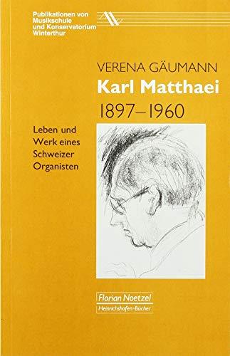 Karl Matthaei: Leben und Werk eines Schweizer Organisten (Publikationen von Musikschule und Konservatorium Winterthur)