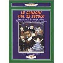 Le canzoni del XX secolo. I capolavori della canzone italiana. Testi, note, commenti, accordi per chitarra