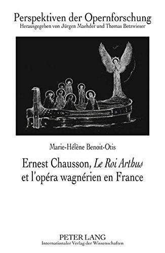 Ernest Chausson, Le Roi Arthus et l'Opéra Wagnérien en France