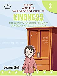 Shiny and her wardrobe of virtues - KINDNESS The quality of being friendly, generous and considerate