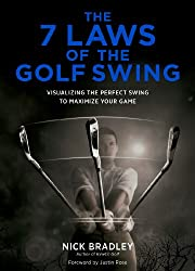 The 7 Laws Of The Golf Swing: Visualizing The Perfect Swing To Maximize Your Game