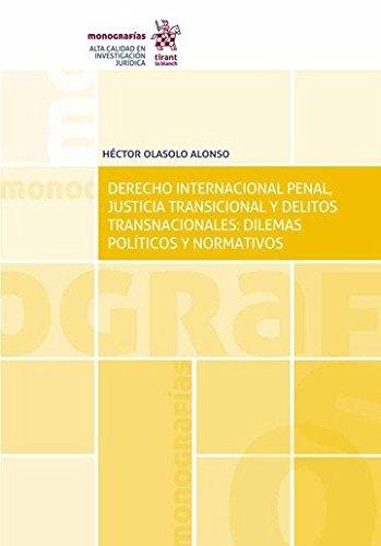 Derecho Internacional Penal, Justicia Transicional y Delitos Transnacionales: Dilemas Políticos y Normativos (Monografías)