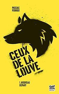 Ceux de la louve, tome 1 : Nouveau départ par Pascale Perrier