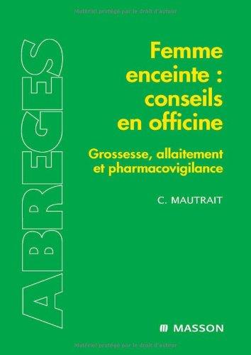 Femme enceinte : conseils en officine : Grossesse, allaitement et pharmacovigilance (Ancien prix éditeur : 26 euros)