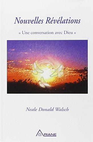 Nouvelles Révélations : Une conversation avec Dieu par Neale Donald Walsch