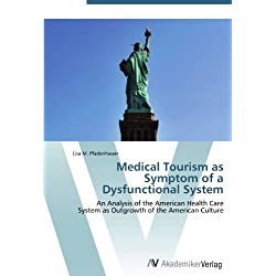 Medical Tourism as Symptom of a Dysfunctional System: An Analysis of the American Health Care System as Outgrowth of the American Culture