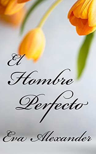 El hombre perfecto (El Pacto nº 1) eBook: EVA ALEXANDER: Amazon.es ...