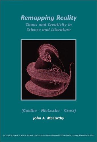Remapping Reality: Chaos and Creativity in Science and Literature (Goethe, Nietzsche, Grass) (Internationale Forschungen zur Allgemeinen und Vergleichenden Literaturwissenschaft) by John A. McCarthy (1-Jan-2006) Paperback