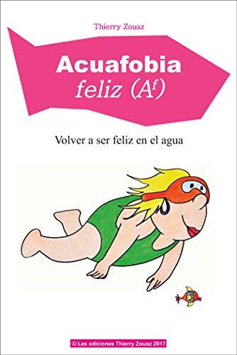 Acuafobia feliz: Volver a ser feliz en el agua por Thierry Zouaz