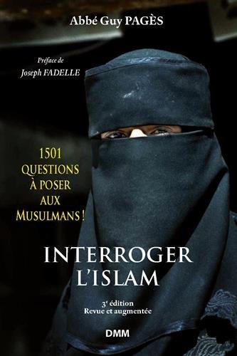 Interroger l'islam : 1501 questions à poser aux Musulmans ! Eléments pour le dialogue islamo-chrétien par Guy Pagès