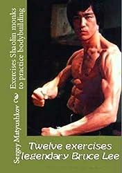 Twelve exercises legendary Bruce Lee (for practice bodybuilding) (Secrets of mastery of Bruce Lee) (English Edition)