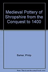 Medieval Pottery of Shropshire from the Conquest to 1400