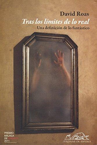 Tras los límites de lo real: Una definición de lo fantástico (Voces / Ensayo) por David Roas