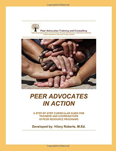 Peer Advocates In Action: A Step by Step Curricular Guide For Trainers and Coordinators of Peer Resource Programs (Peer-trainer)