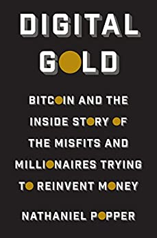 Digital Gold: Bitcoin and the Inside Story of the Misfits and Millionaires Trying to Reinvent Money (English Edition) von [Popper, Nathaniel]