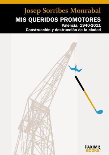 Mis queridos promotores, Valencia 1940-2011. Construcción y destrucción de la ciudad por Josep Sorribes Monrabal