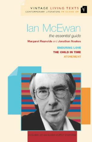 Ian McEwan: The Essential Guide: Child in Time, Enduring Love, Atonement (Vintage Living Texts) by Jonathan Noakes (2002-09-05)