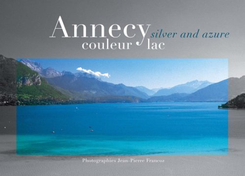 Annecy couleur Lac : Edition bilingue français-anglais