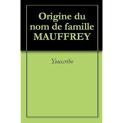 Origine du nom de famille MAUFFREY (Oeuvres courtes)