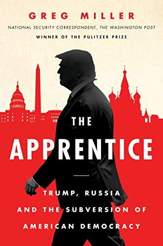 The Apprentice: Trump, Russia and the Subversion of American Democracy (English Edition) por Greg Miller
