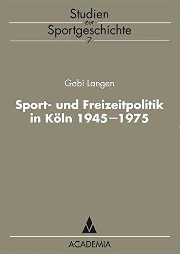 Sport- und Freizeitpolitik in Köln 1945-1975 (Studien zur Sportgeschichte)