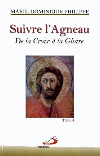 Suivre l'Agneau Tome 4, De la Croix à la Gloire
