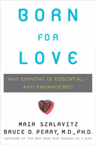 Born for love why empathy is essential and endangered ebook born for love why empathy is essential and endangered ebook bruce d perry maia szalavitz amazon kindle store fandeluxe Choice Image