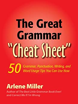"The Great Grammar ""Cheat Sheet"": 50 Grammar, Punctuation, Writing, and Word Usage Tips You Can Use Now (English Edition) von [Miller, Arlene]"