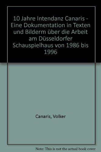 10 Jahre Intendanz Canaris - Eine Dokumentation in Texten und Bilderm ber die Arbeit am Dsseldorfer Schauspielhaus von 1986 bis 1996