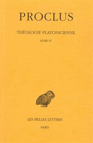 Thologie platonicienne. Tome IV : Livre IV