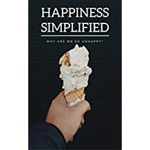 Happiness Simplified: Free Version: Why are we so unhappy? Happiness is a serious problem (Seduction Simplified Book 1) (English Edition)