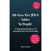 All-New Fire HD 8 Tablet In Depth!: A Step-By-Step Guide to 7th Generation 2017 Fire HD 8 Tablet (English Edition)